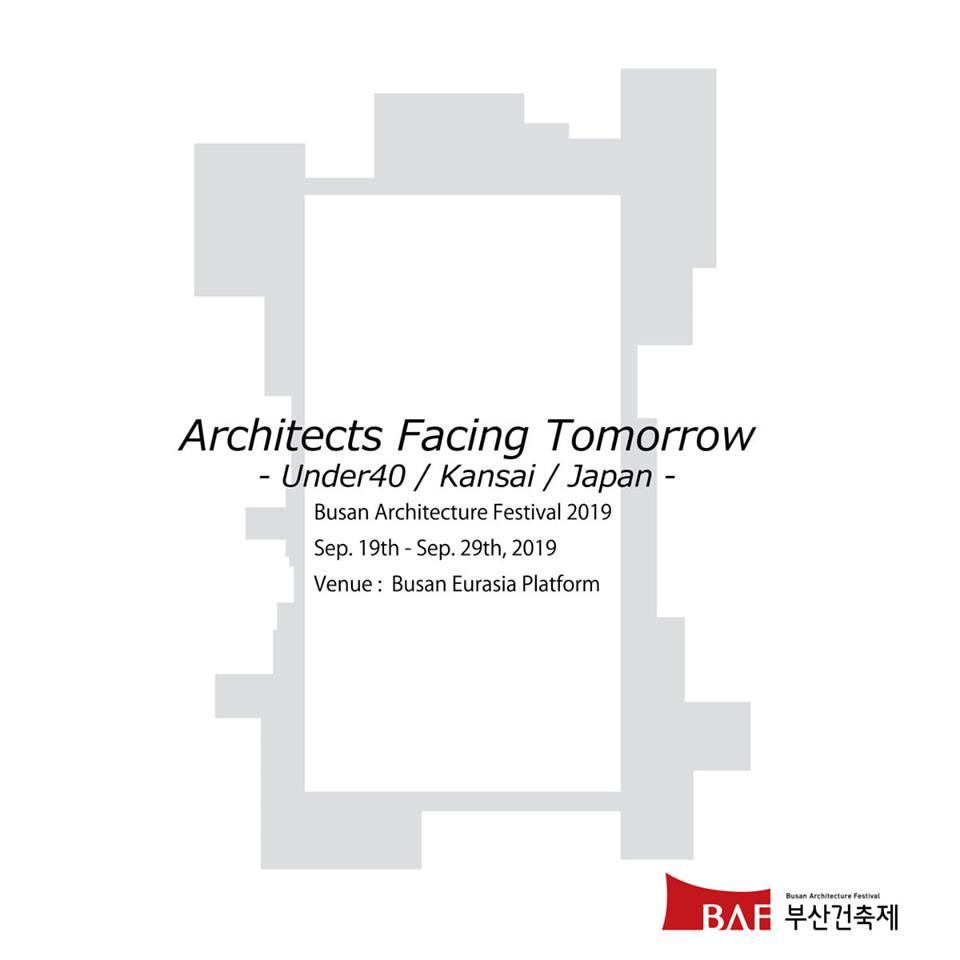 Busan Architecture Festival 2019 「Architects Facing Tomorrow  -Under40 / Kansai /Japan-」